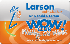 wow club - Larson Orthodontics Patient Rewards Program